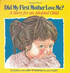 Did My First Mother Love Me?: A Story for an Adopted Child by Kathryn Ann Miller, http://www.amazon.com/dp/0930934857/ref=cm_sw_r_pi_dp_WfoLpb05VGWSY