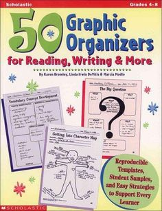 50 Graphic Organizers for Reading, Writing & More Grades 4-8: Reproducible Templates, Student Samples, and Easy S...