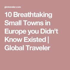 10 Breathtaking Small Towns in Europe you Didn't Know Existed | Global Traveler