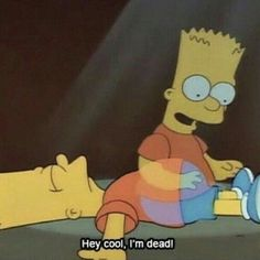 """""""Hey cool, I'm dead"""" — Bart Simpson, The Simpsons – Paris Disneyland Pictures The Simpsons, Simpsons Quotes, Reaction Pictures, Funny Pictures, Los Simsons, Dankest Memes, Funny Memes, Funniest Memes, Applis Photo"""