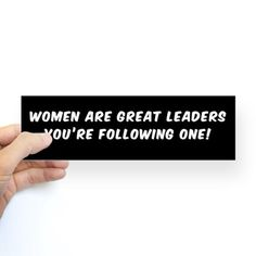 WOMEN ARE GREAT LEADERS, YOURE FOL Bumper Stickers #bumpersticker  #women #leaders #leading