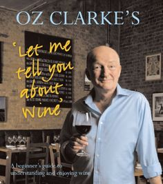 Oz Clarke's Let Me Tell You About Wine: A Beginner's Guide to Understanding and Enjoying Wine by Oz Clarke,http://www.amazon.com/dp/1402771231/ref=cm_sw_r_pi_dp_j0Cmtb1VP69JPX7V