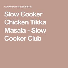 Slow Cooker Chicken Tikka Masala - Slow Cooker Club