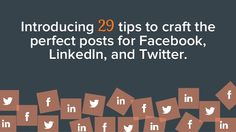 "Craft the Perfect Posts for the ""Big 3"" Social Networks; Facebook, Linkedin and Twitter"