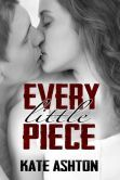 """(By Bestselling Author Kate Ashton! Examiner.com: """"...an emotional book about love, lies, and moving on with life after a tragedy...very well written..."""" Every Little Piece has 4.4 Stars with 111 Reviews on Amazon)"""
