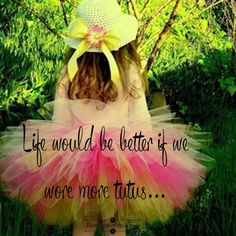 Life would be better if we wore more tutus #life #fun #tutu