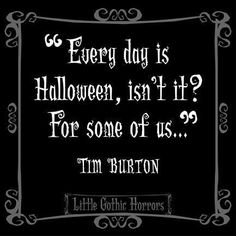 """""""Every day is Halloween, isn't it? For some of us…"""" -Tim Burton Halloween is the only holiday I don't hate! Tim Burton Stil, Tim Burton Art, Tim Burton Films, Emily Dickinson, Tim Burton Frases, Dark Side, Horror Quotes, Movie Quotes, Marla Singer"""