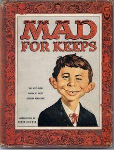 MAD FOR KEEPS Introduction By Ernie Kovaks 1958 What Me Worry? Alfred E Neuman Bill Elder Wally Wood Kelly Freas Jack Davis
