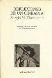 Eisenstein, Serguei, 1898-1948 Reflexiones de un cineasta / Sergio M. Eisenstein ; prólogo, edición y notas de Román Gubern Barcelona : Lumen, 1990 2a ed. http://cataleg.ub.edu/record=b1128282~S1*cat