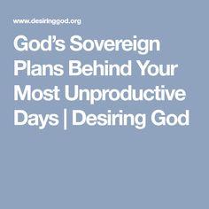 God's Sovereign Plans Behind Your Most Unproductive Days | Desiring God