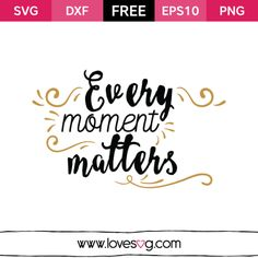 Every Moment Matters - Motivation Free SVG quote cut files