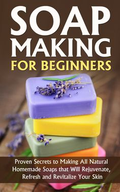 Soap Making for Beginners: Proven Secrets to Making All Natural Homemade Soaps that Will Rejuvenate, Refresh and Revitalize Your Skin: Soap Making Books, ... Making, Chakra, DIY Soap Making Book 1):Amazon:Kindle Store