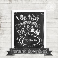 DIY PRINTABLE. Young Wild & Free, Young, Wild, Free, Adventure, Life, Chalkboard Printable, Printable, Instant Download, Forever,Inspire
