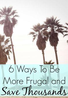 6 Ways To Be More Frugal and Save Thousands. Are you looking for more ways to be frugal? If so, read this post today and learn how to save thousands of dollars! #frugal #moneytips http://www.makingsenseofcents.com/2014/09/6-ways-to-be-more-frugal-and-save-thousands.html