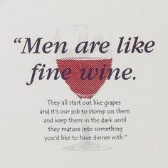 Men are like fine wine