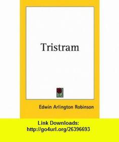 Tristram (9781417902316) Edwin Arlington Robinson , ISBN-10: 1417902310  , ISBN-13: 978-1417902316 ,  , tutorials , pdf , ebook , torrent , downloads , rapidshare , filesonic , hotfile , megaupload , fileserve