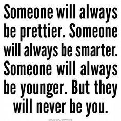 iosonoair:  wholels:  Qualcuna sarà sempre più graziosa. Qualcuna sarà sempre più furba. Qualcuna sarà sempre più giovane. Ma nessuna sarà mai tu.