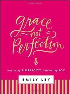 Grace, Not Perfection: Embracing Simplicity, Celebrating Joy: Emily Ley: 9780718085223: Amazon.com: Books