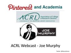 Slides from Joe Murphy's ACRL webinar. Starting at slide 25 he's got specific ways academic libraries can use Pinterest.