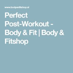 Perfect Post-Workout - Body & Fit | Body & Fitshop