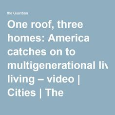 One roof, three homes: America catches on to multigenerational living – video | Cities | The Guardian  ~ Great pin! For Oahu architectural design visit http://ownerbuiltdesign.com