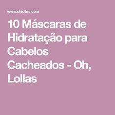 10 Máscaras de Hidratação para Cabelos Cacheados - Oh, Lollas