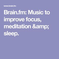 Brain.fm: Music to improve focus, meditation & sleep.