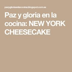 Paz y gloria en la cocina: NEW YORK CHEESECAKE