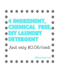 Click here to learn how to make an easy, inexpensive, 4 ingredient laundry detergent, and completely free of chemicals.  No borax, fels naptha, or an soap.