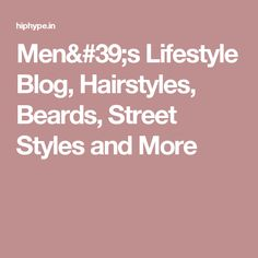 Men's Lifestyle Blog, Hairstyles, Beards, Street Styles and More