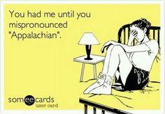 Appalachian. It's pronounced AppalaCHIN!! Not Appalashian!
