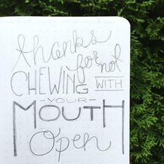Thanks for not chewing with your mouth open - Pet Peeve Thank You Card  https://www.etsy.com/shop/MCreativeJ #handlettering #petpeeve #typography #design #lettering #mcreativej #papergood #etsy #sketch
