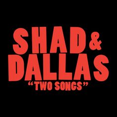 Shad & Dallas/ Two Songs