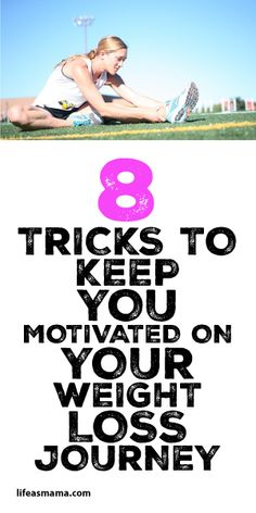 8 Tricks To Keep You Motivated On Your Weight Loss Journey!