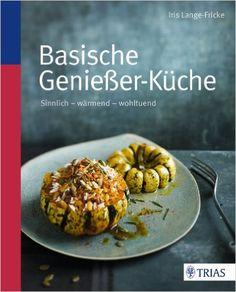 (Omni) Basische Genießer-Küche: Sinnlich - wärmend - wohltuend von Iris Lange-Fricke, Trias Verlag 2014, 1. Auflage, ISBN-13: 978-3830469742