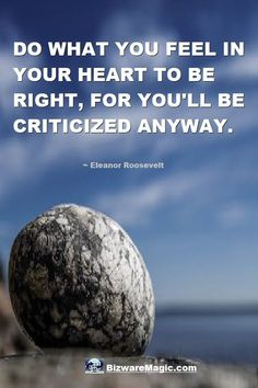 Do what you feel in your heart to be right, for you'll be criticized anyway. ~ Eleanor Roosevelt. For more inspirational quotes click this pin. Please Re-Pin. #quotes #inspirationalquotes #successquotes #quotestoliveby #quotablequotes