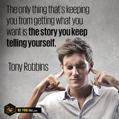 Picture Quote: The only thing that's keeping you from getting what you want is the story you keep telling yourself. – Tony Robbins - http://beyouinc.com/picture-quote-thing-thats-keeping-getting-want-story-keep-telling-tony-robbins/
