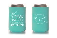 Custom Wedding Koozie - Happiness is being married to your best friend If we decide on beer koozies, this is what I want them to say!