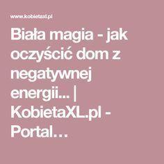 Biała magia - jak oczyścić dom z negatywnej energii... | KobietaXL.pl - Portal… Portal, Health Fitness, Humor, Healthy, Tips, Vegan, House, Art, Magick