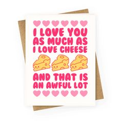 """This funny valentines day card is perfect for the lover with a sense of humor and lover of cheese and cheese jokes. """"I love you almost as much as I love cheese and that is an awful lot."""" This valentines card is great for fans of cheese quotes, funny food quotes and food jokes."""