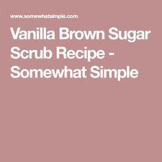 Vanilla Brown Sugar Scrub Recipe - Somewhat Simple