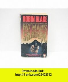 Fat Mans Shadow (9780140123746) Robin Blake , ISBN-10: 0140123741  , ISBN-13: 978-0140123746 ,  , tutorials , pdf , ebook , torrent , downloads , rapidshare , filesonic , hotfile , megaupload , fileserve