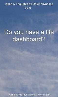 June 6th 2015 Idea, Do you have a life dashboard? https://www.youtube.com/watch?v=oIeGezx-oQU