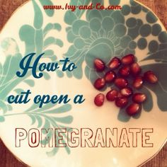 Ivy & Co.: How To Cut Open A Pomegranate