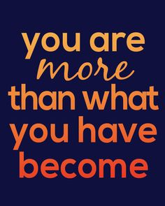 Free Printable: You are more than what you have become.