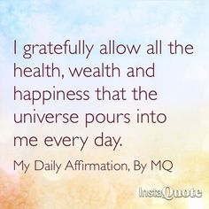 I gratefully allow all the health, wealth and happiness that the universe pours into me every day. - Daily Affirmation by MQ http://yoliclub.com: