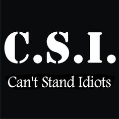 New Custom Screen Printed T-shirt CSI Cant Stand Idiots Humor Sm