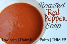 Easy Roasted Red Pepper Soup {Low carb, Dairy free, Paleo, Gluten & Grain free, THM FP}