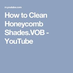 How to Clean Honeycomb Shades.VOB - YouTube