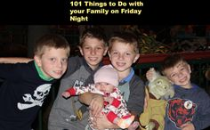 101 Things to Do with your Family on a Friday Night (in the winter)